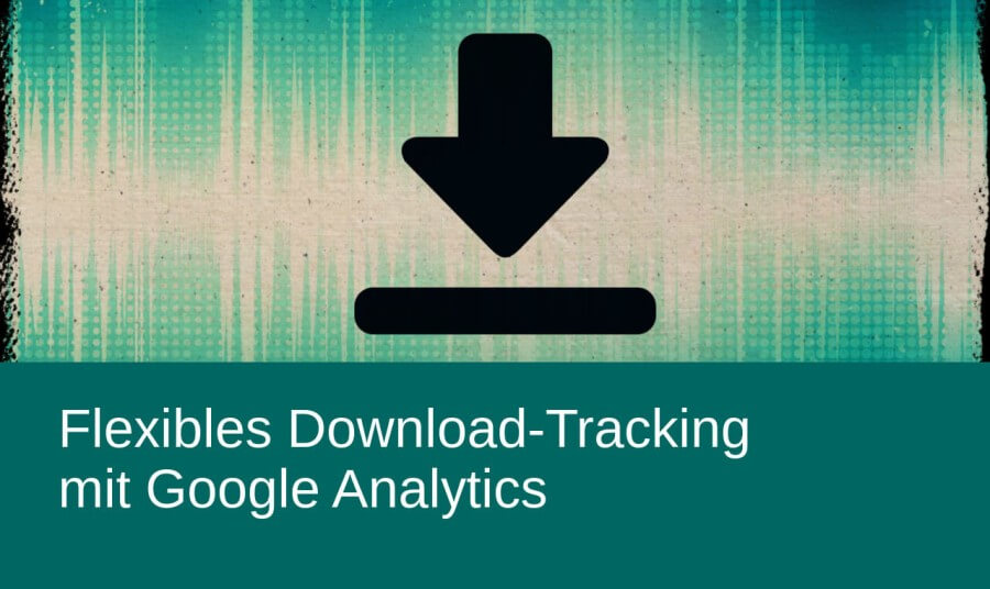 Flexibles Download-Tracking mit Google Analytics